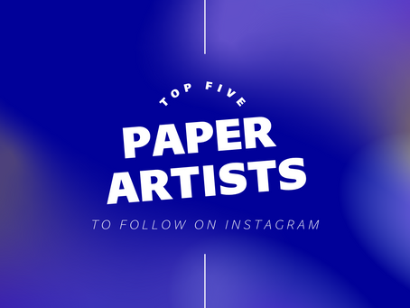 Top Five Paper Artists To Follow On Instagram