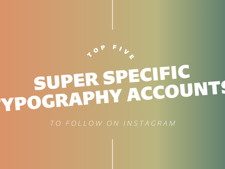 Top Five Super Specific Typography Accounts To Follow On Instagram