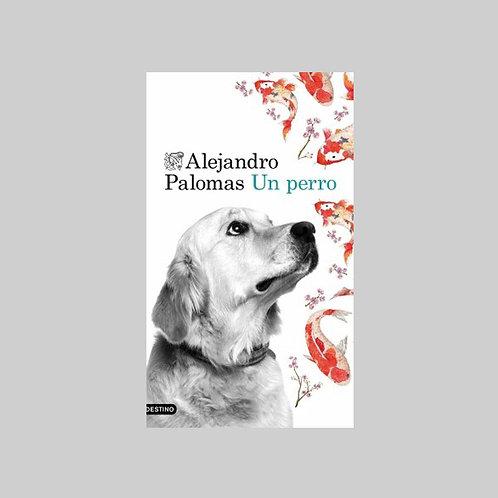 Un Perro - Alejandro Palomas