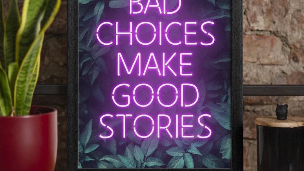 Bad Choices Make Good Stories Print