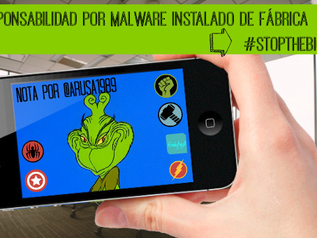 Responsabilidad por Malware instalado de Fabrica #stopthebicho