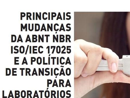 AS PRINCIPAIS MUDANÇAS DA ABNT NBR ISO/IEC 17025 E A POLÍTICA DE TRANSIÇÃO PARA OS LABORATÓRIOS