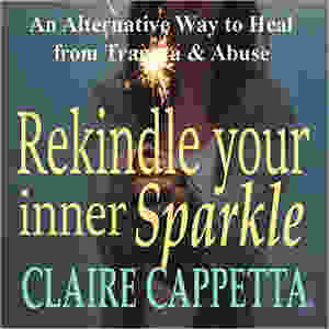 Rekindle Your Inner Sparkle An Alternative Way to Heal from Trauma & Abuse