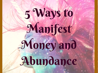 5 Ways to Manifest Money and Abundance