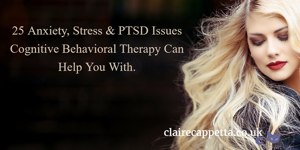 25 Anxiety, Stress & PTSD Issues Cognitive Behavioral Therapy Can help you with