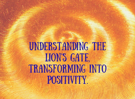 Understanding The Lion's Gate, Transforming Into Positivity.