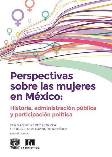 Perspectivas sobre las mujeres en México: Historia, administración pública....