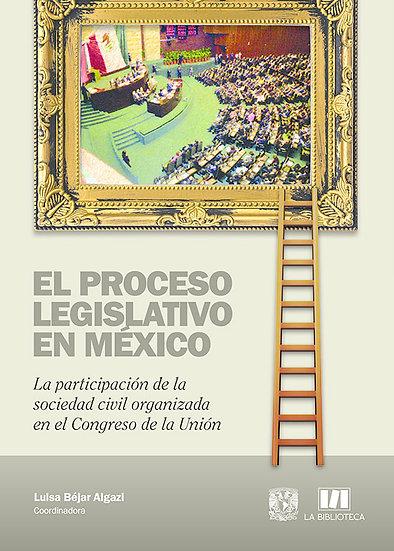 El proceso legislativo en México. La participación de la sociedad civil organiza