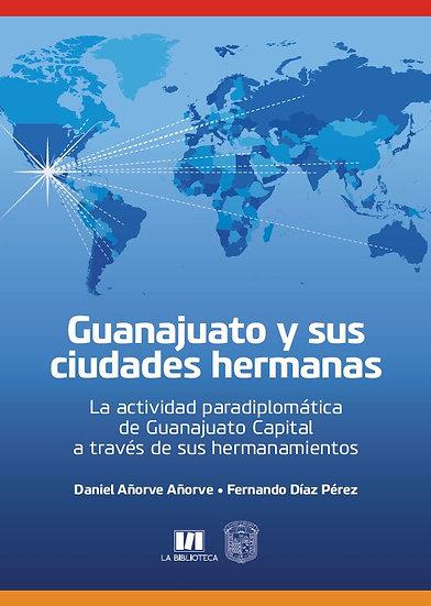 Guanajuato y sus ciudades hermanas. La actividad paradiplomática...