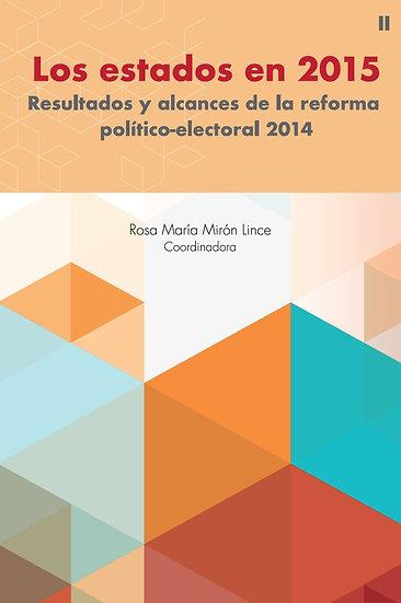 Los estados en 2015. Resultados de la reforma político-electoral 2014 - Tomo 2