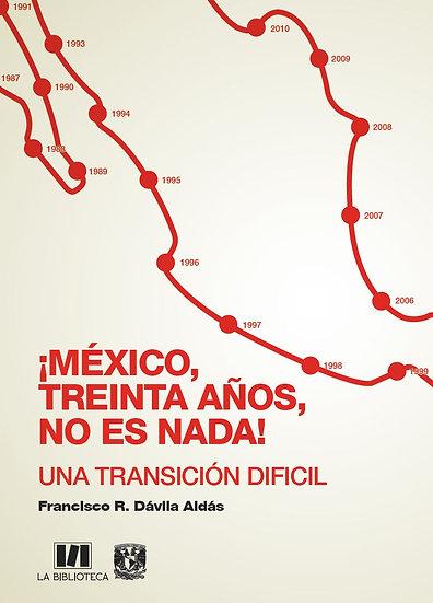 ¡México, treinta años, no es nada! Una transición difícil