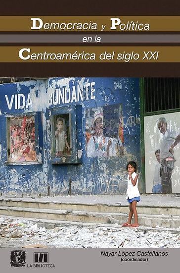 Democracia y política en la Centroamérica del siglo XXI