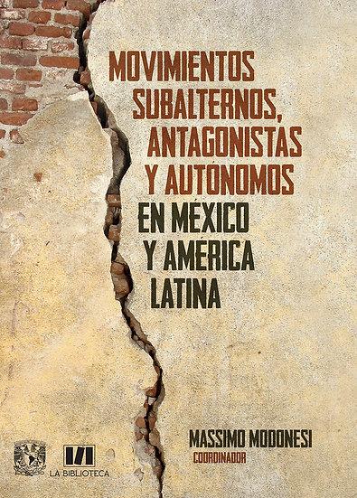 Movimientos subalternos, antagonistas y autónomos en México y América Latina