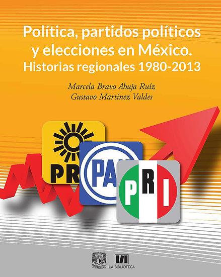 Política, partidos políticos y elecciones en México. Historias regs. 1980-2013