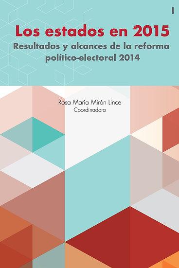 Los estados en 2015. Resultados de la reforma político-electoral 2014 - Tomo 1