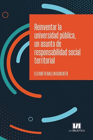 Reinventar la universidad pública, un asunto de responsabilidad social...