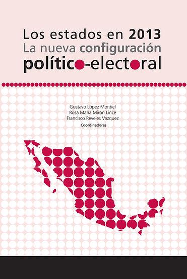 Los estados en 2013: La nueva configuración político-electoral