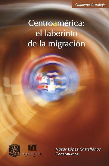 Centroamérica, el laberinto de la migración