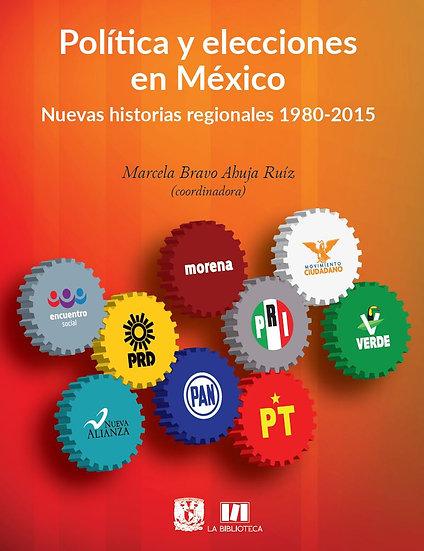 Política y elecciones en México. Nuevas historias regionales 1980-2015