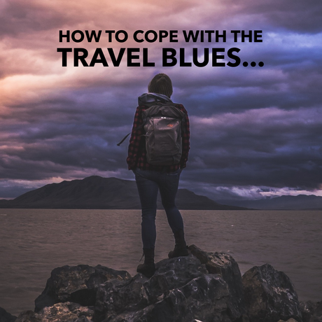 Life After Travel: How to cope with the travel blues
