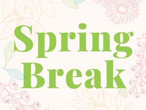 Spring Break Info!