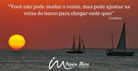 Você não pode mudar o vento, mas pode ajustar as velas do barco para chegar onde quer. - Confúcio
