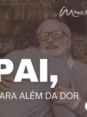 Pai, para além da dor.