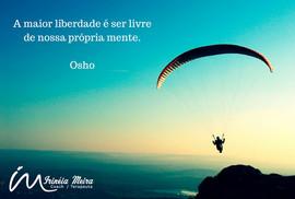 A maior liberdade é ser livre de nossa própria mente - Osho