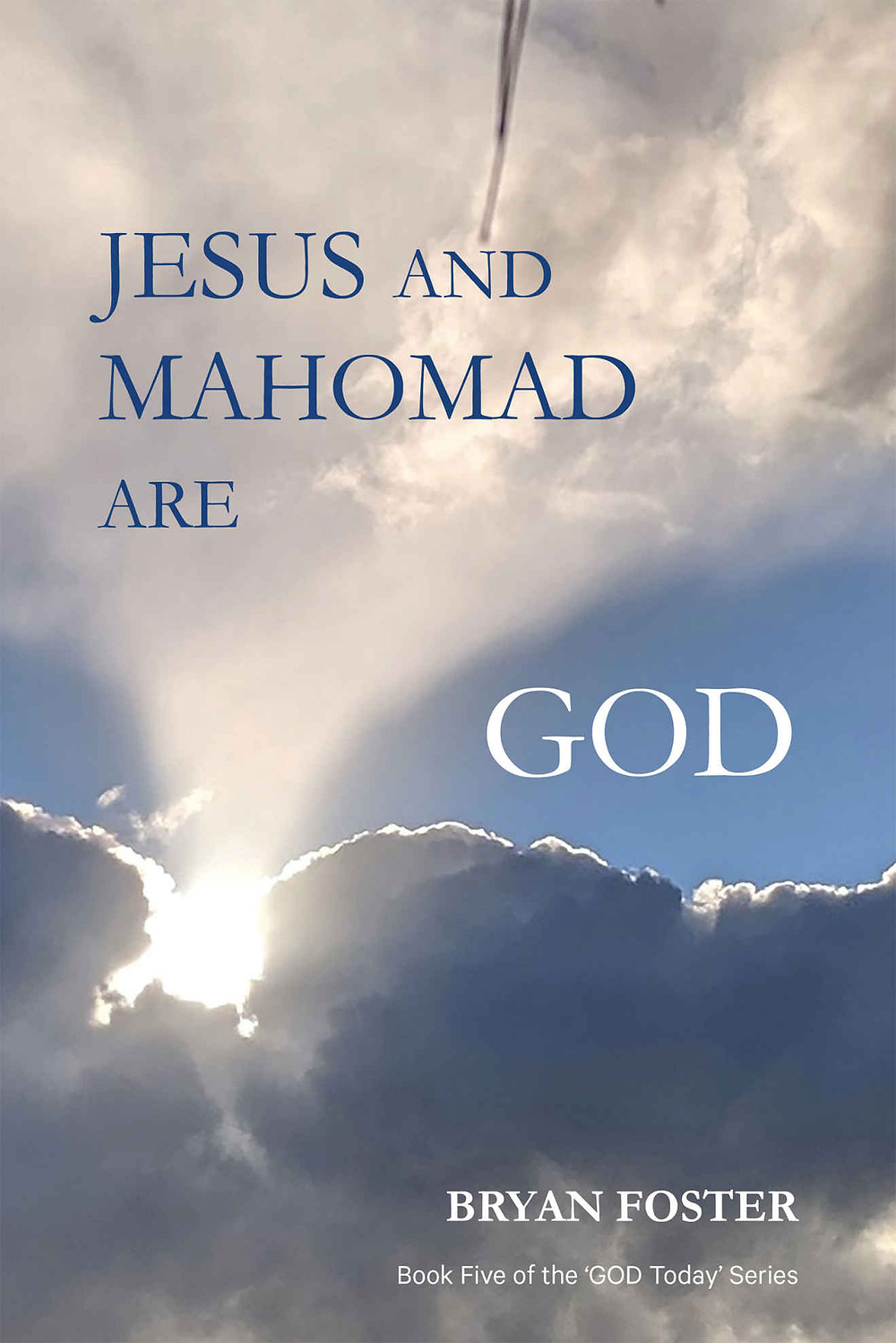 Jesus and *Mahomad are God Incarnate by Bryan Foster