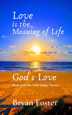 LOVE IS THE MEANING OF LIFE: GOD'S LOVE - OUT NOW from good internet bookstores