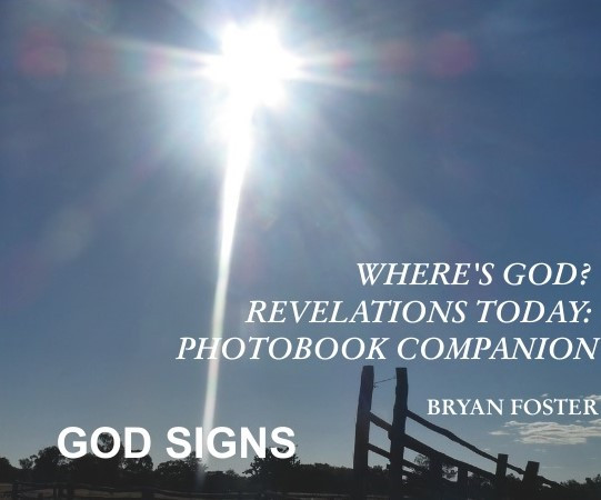 Where's God? Revelations Today: GOD Signs © Copyright 2018 Bryan W Foster