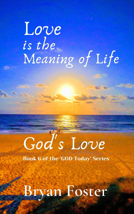 Love is the Meaning of Life: GOD'S Love                       (Out late 2020)