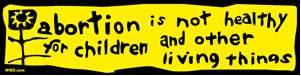 Abortion is not healthy for children and other living things bumper sticker