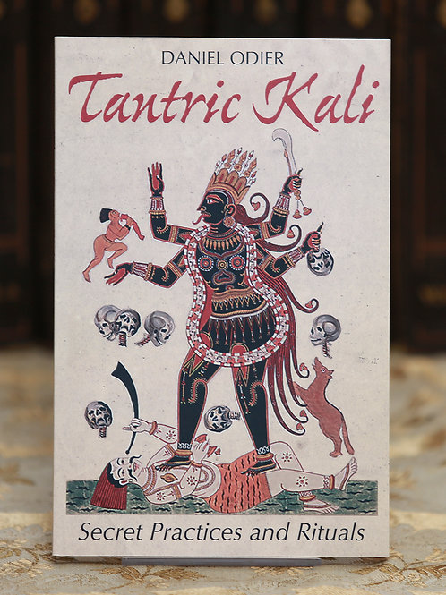 Tantric Kali: Secret Practices and Rituals - Daniel Odier