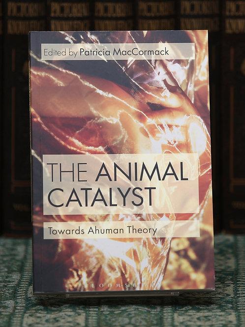 The Animal Catalyst: Towards Ahuman Theory (Ed. Patricia MacCormack)