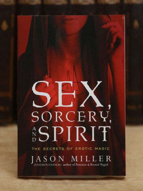 Sex, Sorcery, and Spirit - Jason Miller