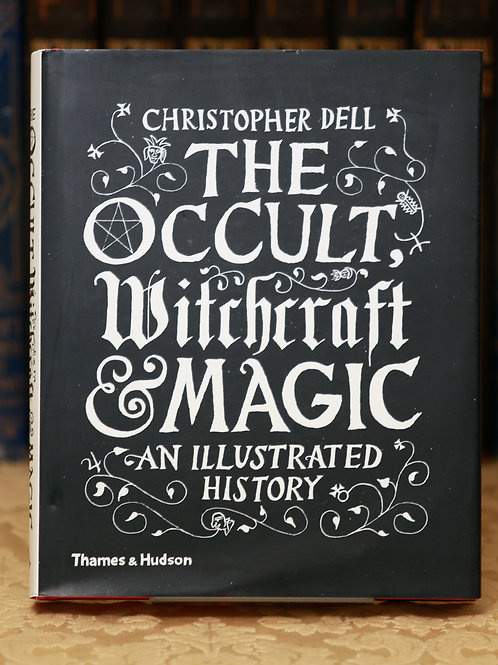 The Occult, Witchcraft and Magic: An Illustrated History - Christopher Dell