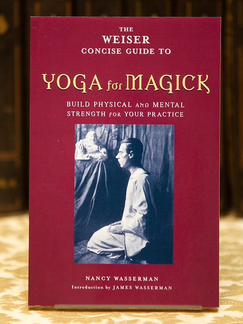 The Weiser Concise Guide to Yoga for Magick - Nancy Wasserman