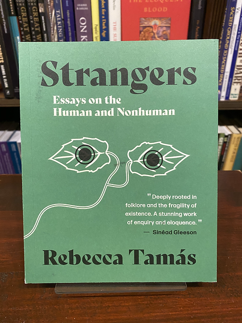 Strangers: Essays on the Human and Nonhuman - Rebecca Tamas