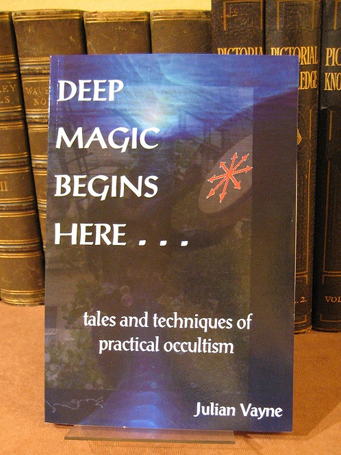 Deep Magic Begins Here - Julian Vayne