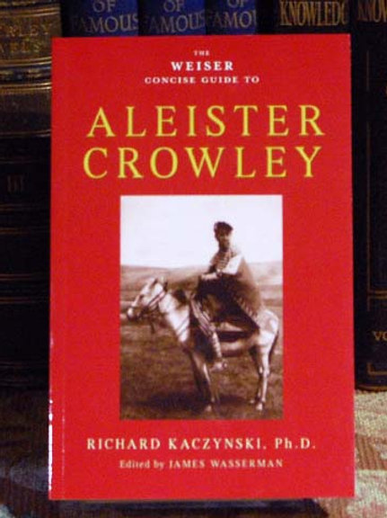 Weiser Concise Guide to Aleister Crowley - Richard Kaczynski