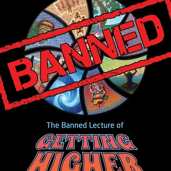 Getting Higher: The Banned Lecture