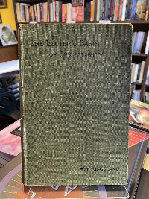 Esoteric Basis of Christianity - William Kingsland (1895 first edn)