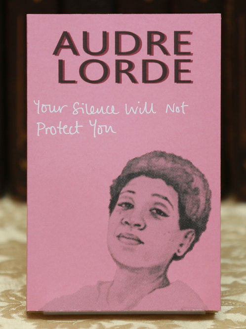 Your Silence will not Protect You - Audre Lorde