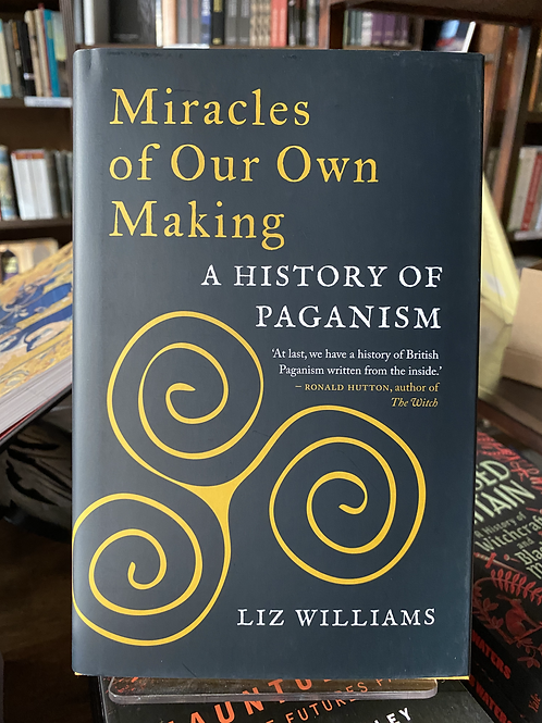 Miracles of Our Own Making: A History of Paganism - Liz Williams