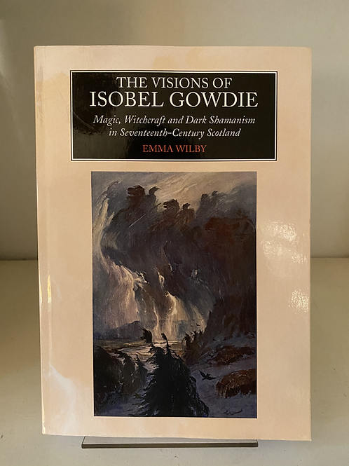 Visions of Isobel Gowdie - Emma Wilby