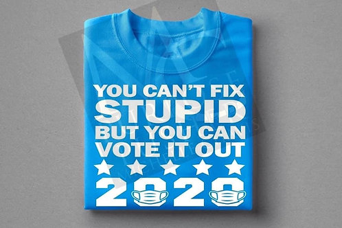 You Can't Fix Stupid But You CanVote It Out