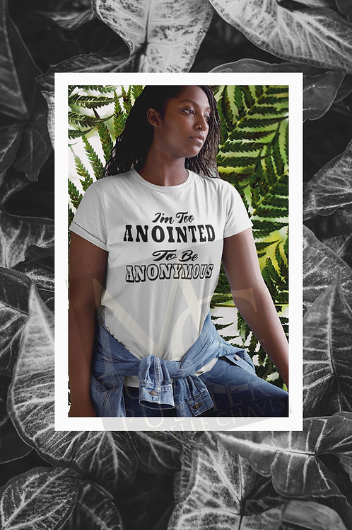 I'm Too Anointed To Be Anonymous T Shirt