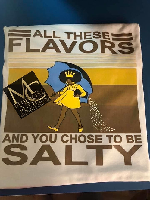 All These Flavors and you Chose To Be Salty