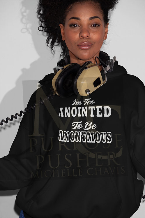 I'm Too Anointed To Be Anonymous Hoodie